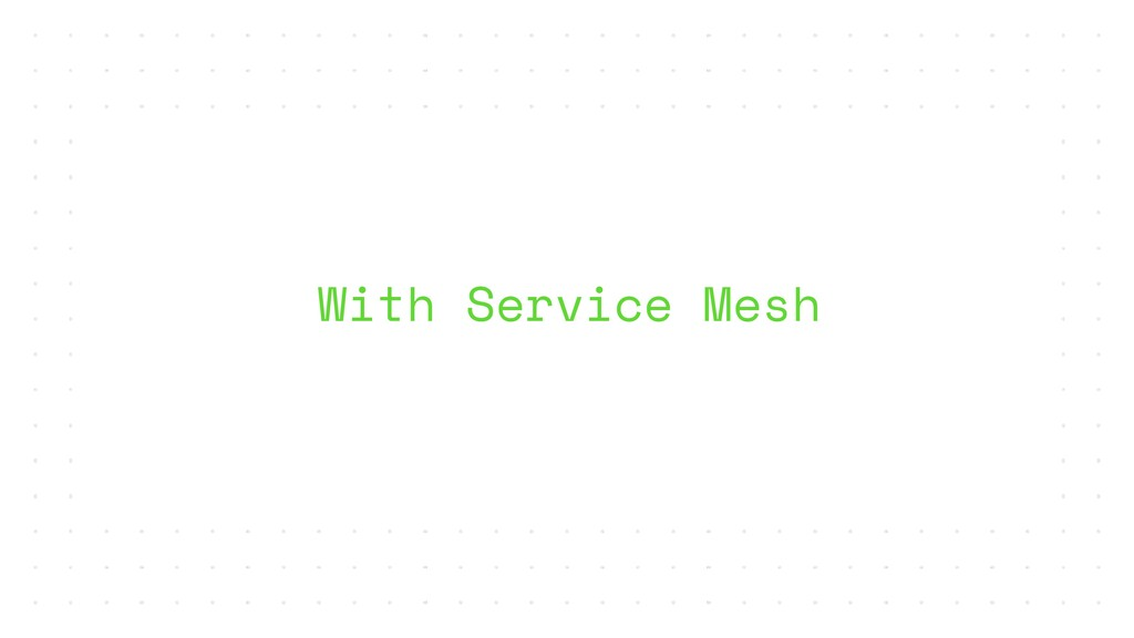 With Service Mesh