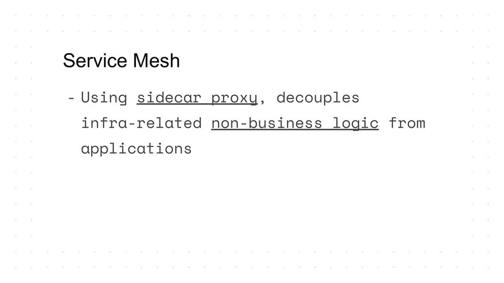 Service Mesh - Using sidecar proxy, decouples i...
