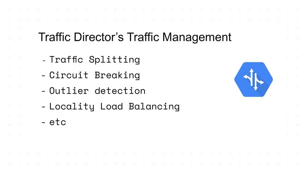 - Traffic Splitting - Circuit Breaking - Outlier...