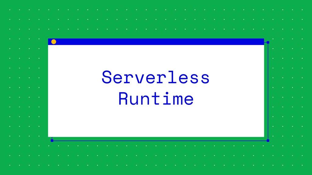 Serverless Runtime