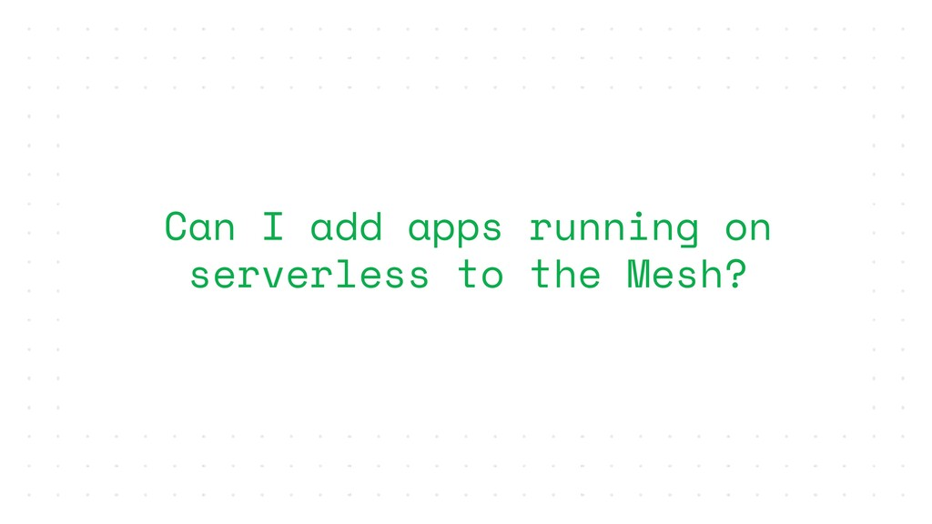 Can I add apps running on serverless to the Mes...