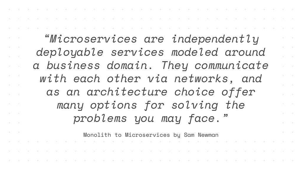 """""""Microservices are independently deployable ser..."""