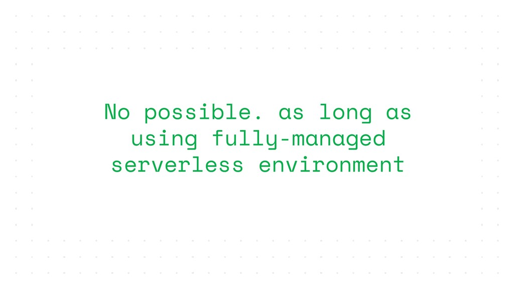 No possible. as long as using fully-managed ser...