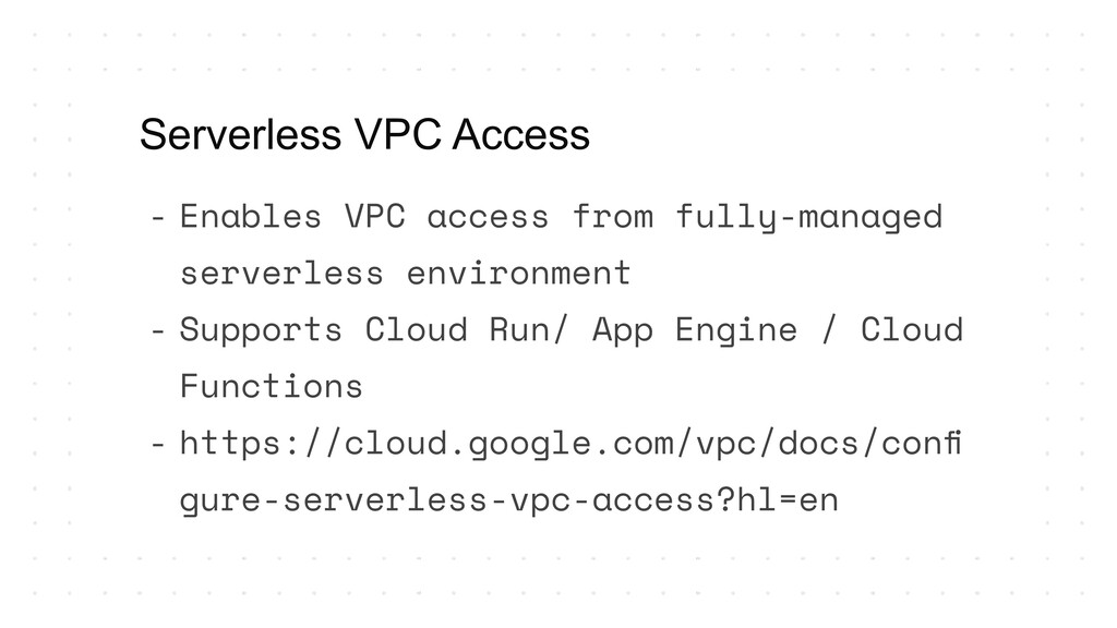 Serverless VPC Access - Enables VPC access from...