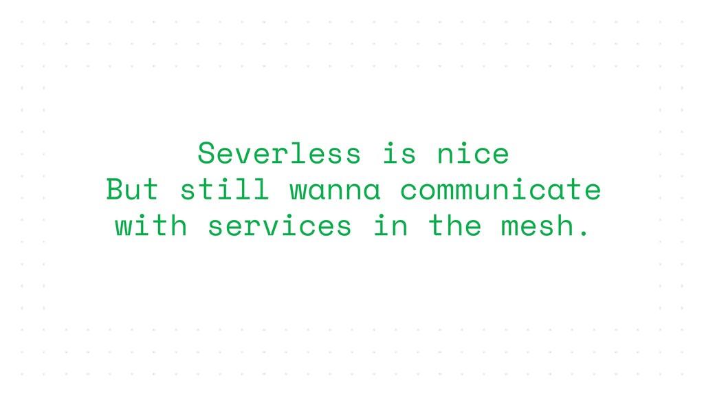 Severless is nice But still wanna communicate w...