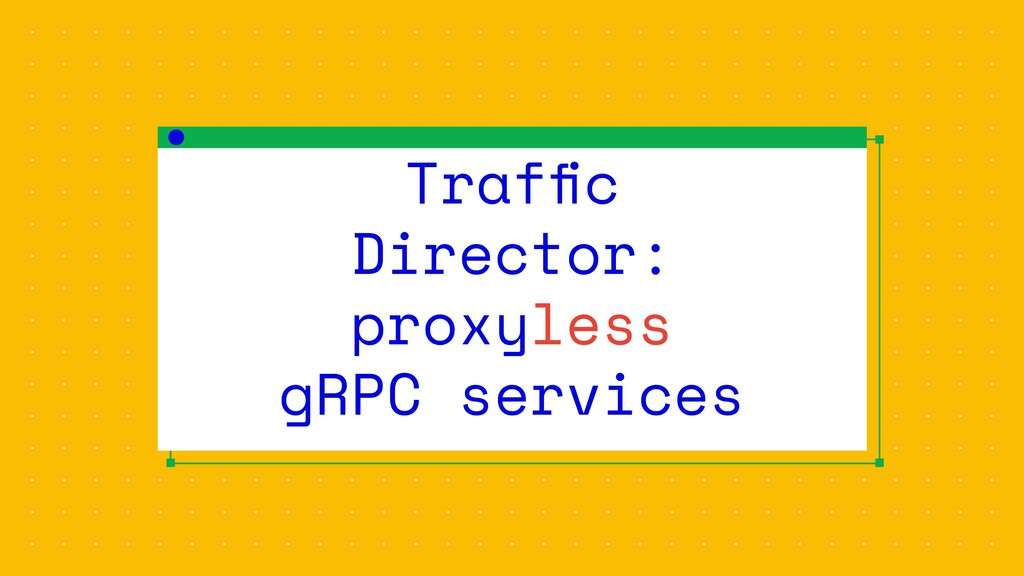 Traffic Director: proxyless gRPC services