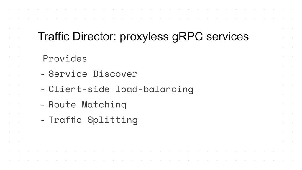 Traffic Director: proxyless gRPC services Provi...