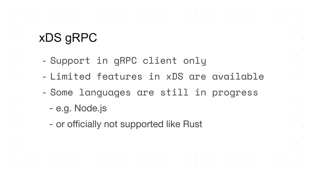 - Support in gRPC client only - Limited feature...