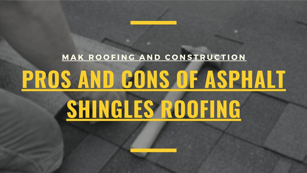 PROS AND CONS OF ASPHALT SHINGLES ROOFING M A K...