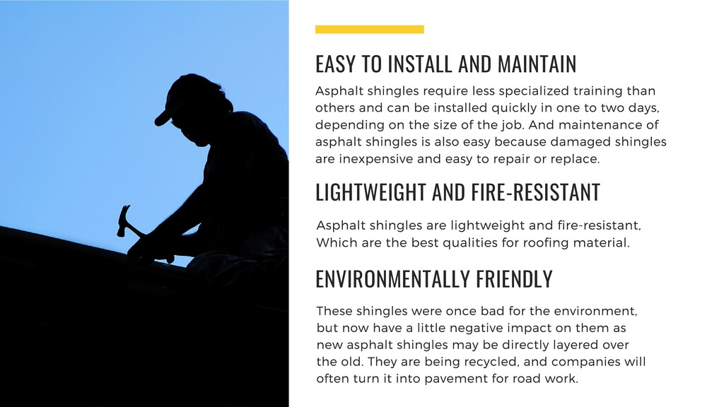 Asphalt shingles require less specialized train...