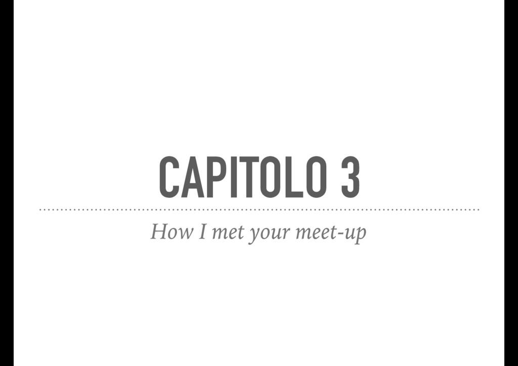 CAPITOLO 3 How I met your meet-up