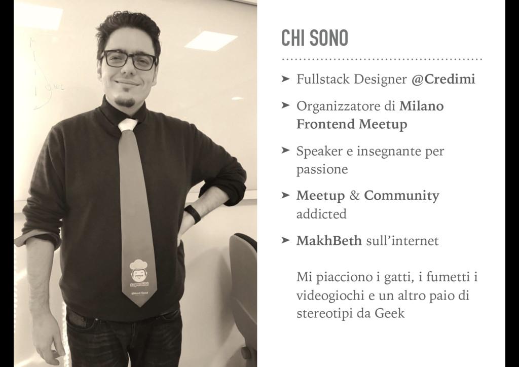 CHI SONO ➤ Fullstack Designer @Credimi ➤ Organi...