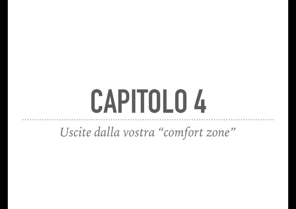 """CAPITOLO 4 Uscite dalla vostra """"comfort zone"""""""