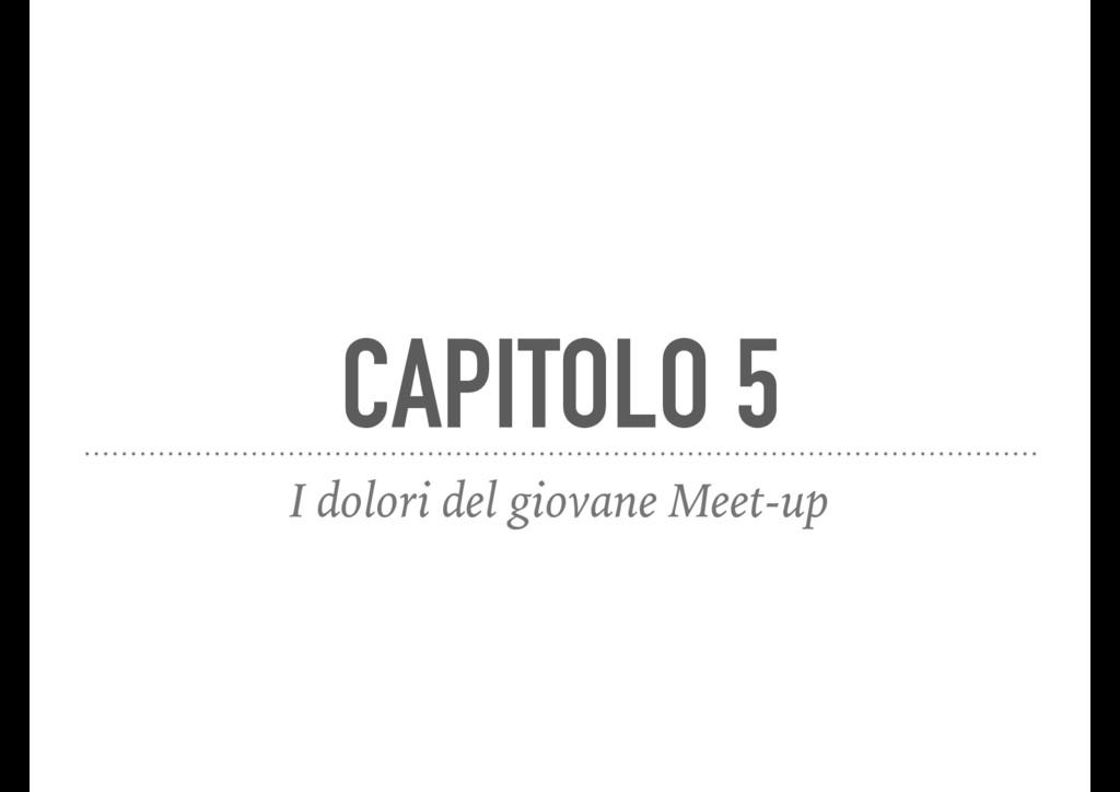CAPITOLO 5 I dolori del giovane Meet-up