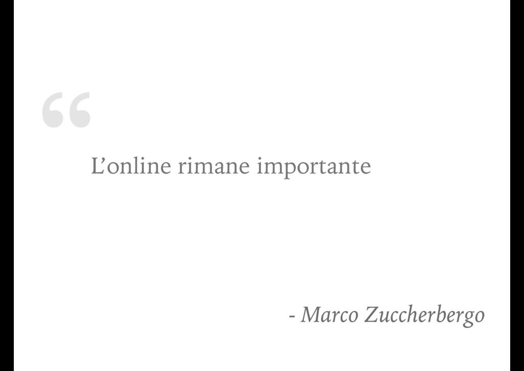 """ L'online rimane importante - Marco Zuccherber..."