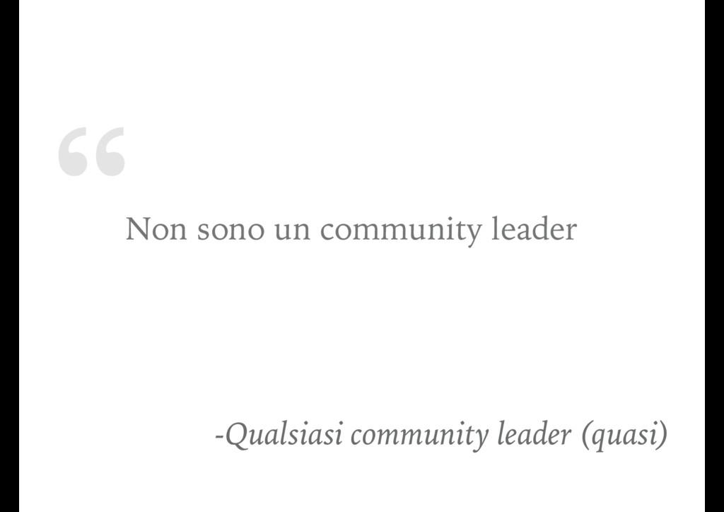 """"""" Non sono un community leader -Qualsiasi commu..."""