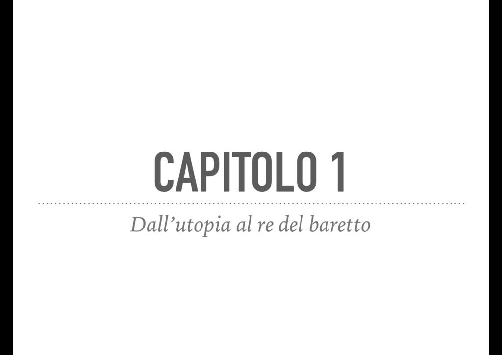 CAPITOLO 1 Dall'utopia al re del baretto