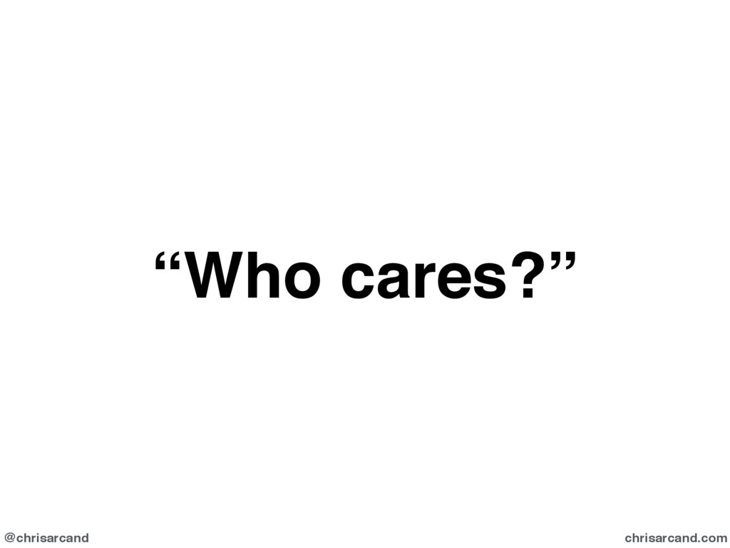 "@chrisarcand chrisarcand.com ""Who cares?"""