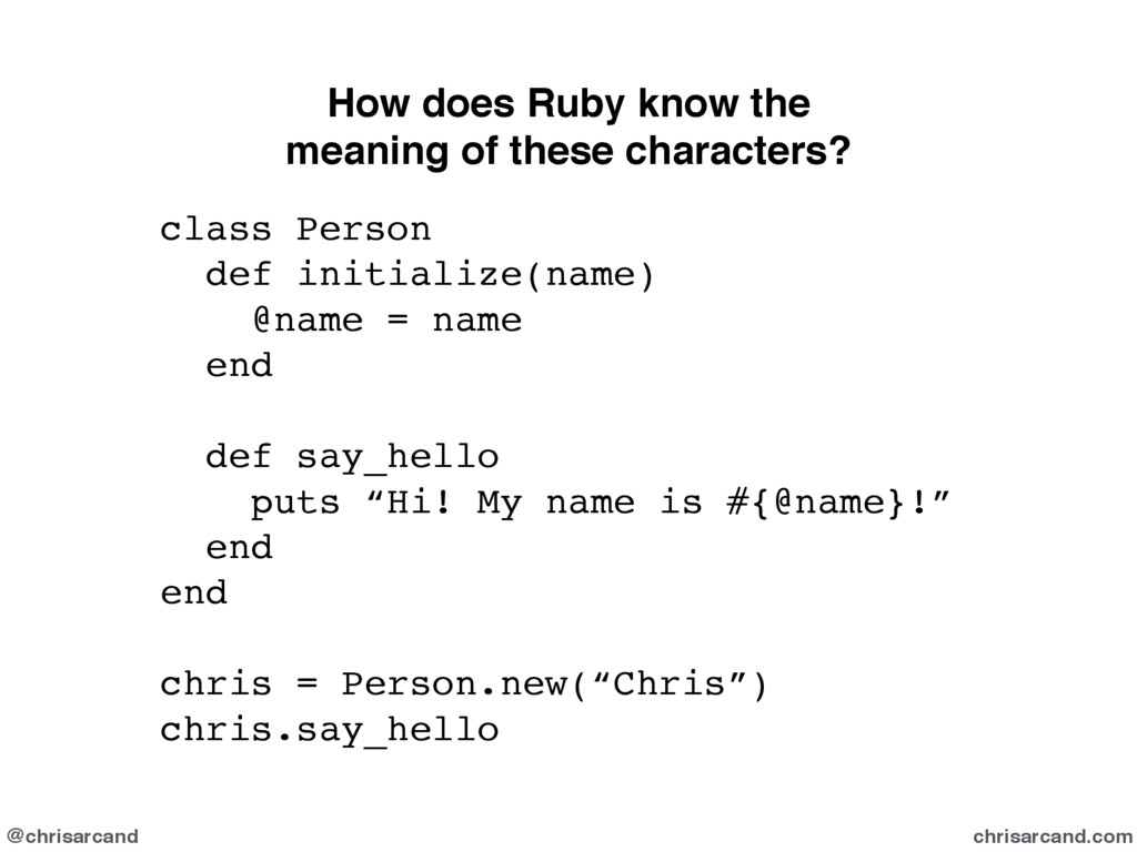 @chrisarcand chrisarcand.com How does Ruby know...