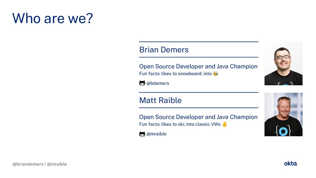@briandemers / @mraible Who are we? Brian Demer...