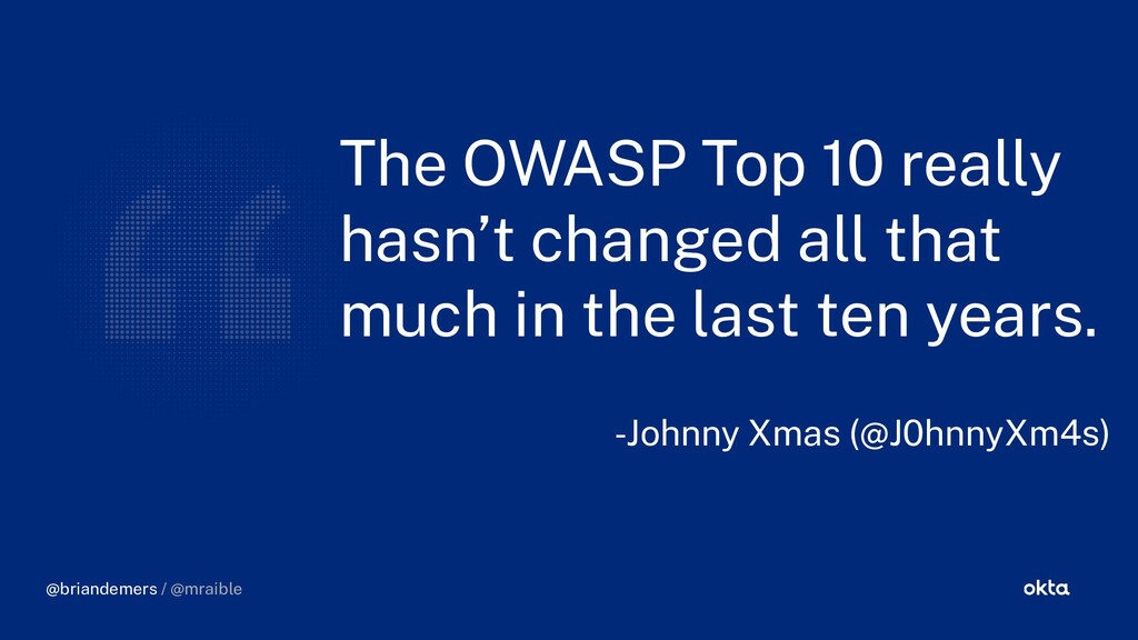 The OWASP Top 10 really hasn't chan ed all that...