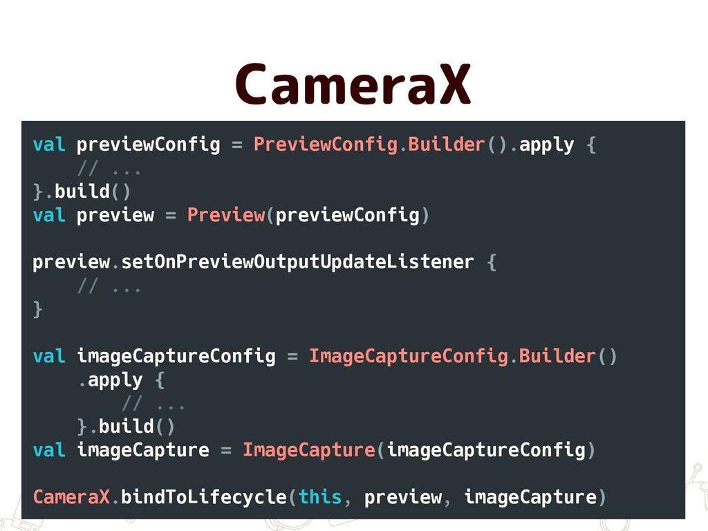 CameraX val previewConfig = PreviewConfig.Build...