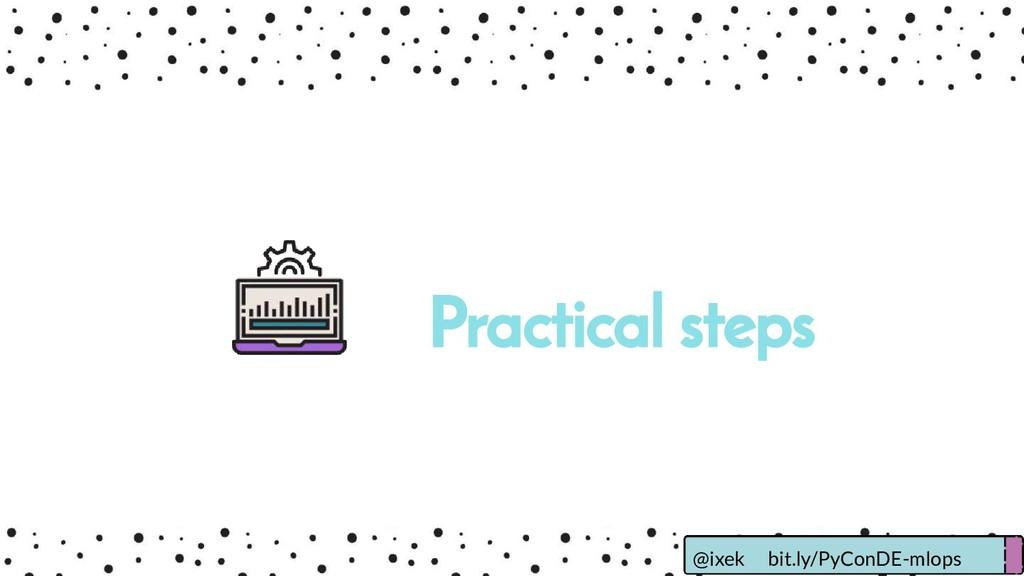 Practical steps @ixek bit.ly/PyConDE-mlops