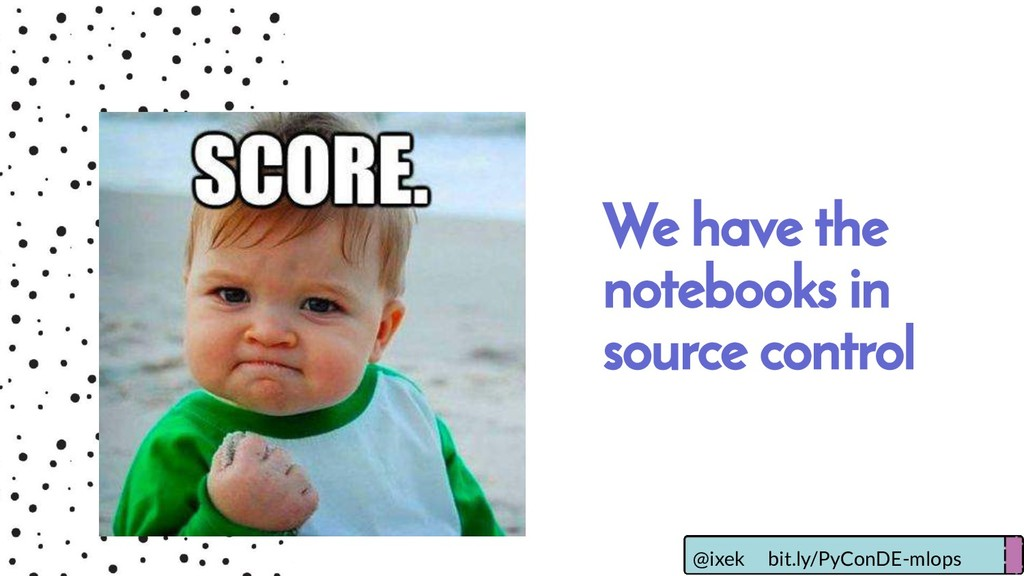 We have the notebooks in source control @ixek b...