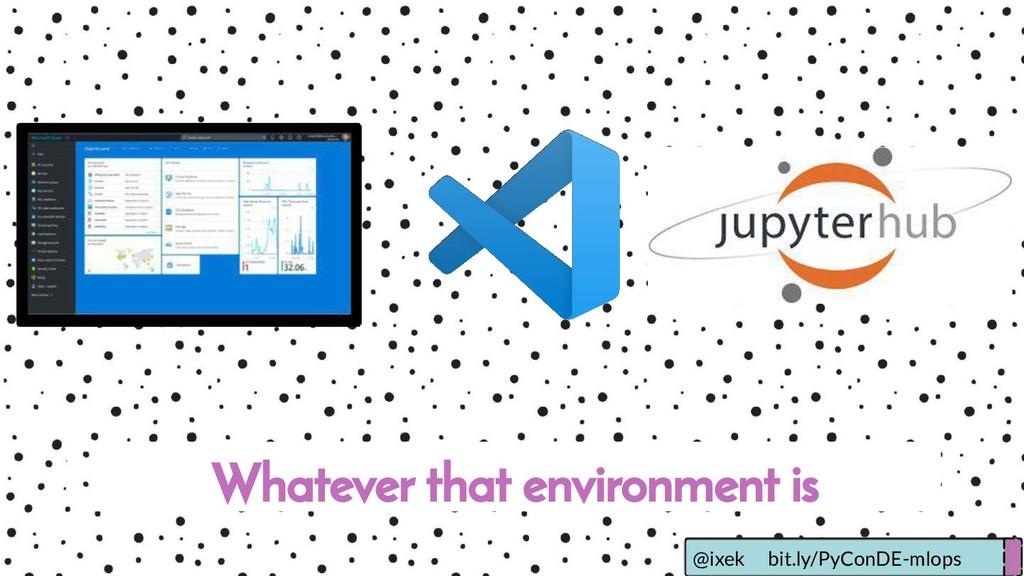 Whatever that environment is @ixek bit.ly/PyCon...