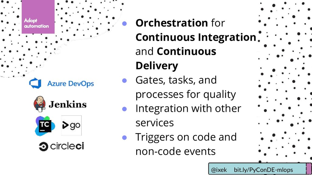 Adopt automation ● Orchestration for Continuous...