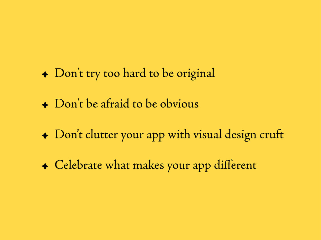 • Don't try too hard to be original • Don't be ...