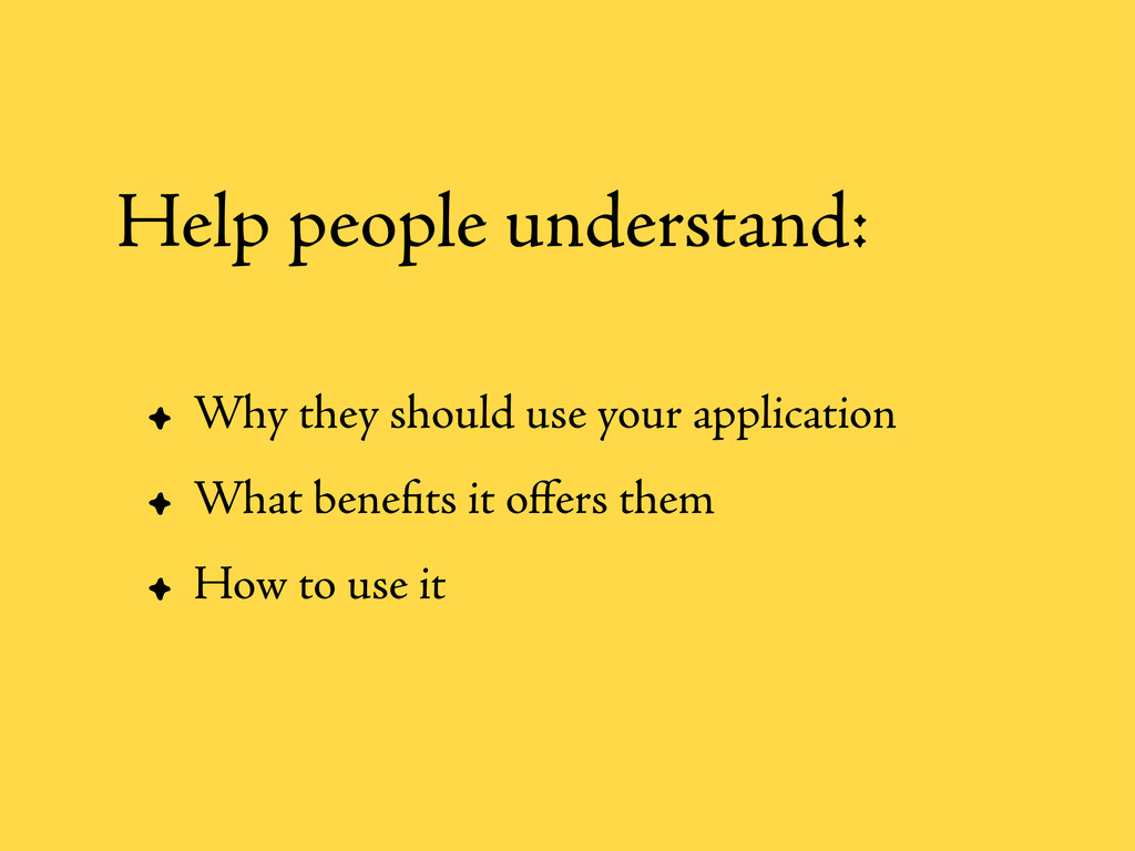 • Why they should use your application • What b...