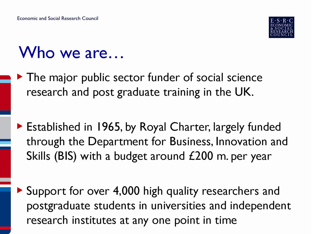 Who we are… ▶ The major public sector funder of...