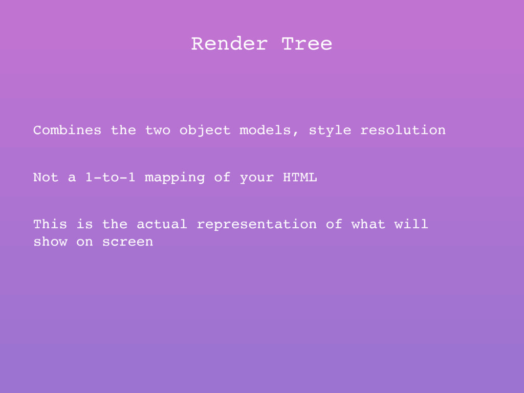 Render Tree Combines the two object models, sty...