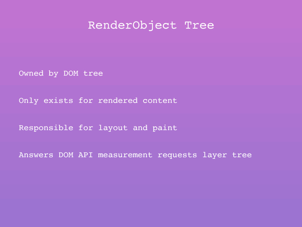 RenderObject Tree Owned by DOM tree Only exists...