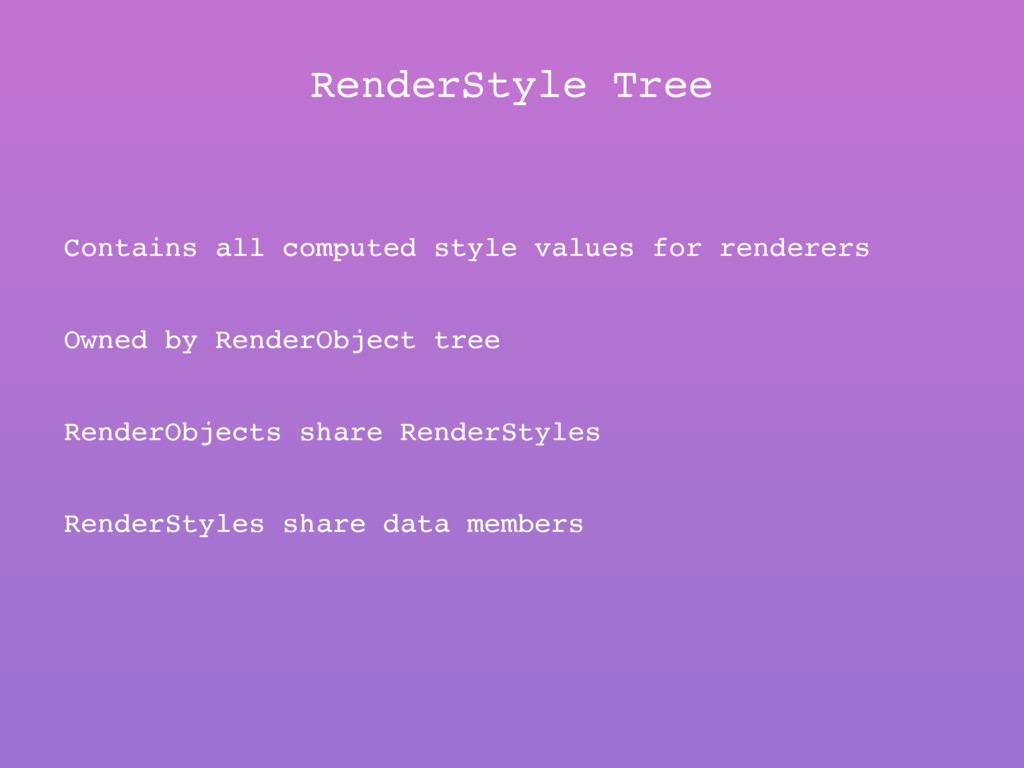RenderStyle Tree Contains all computed style va...