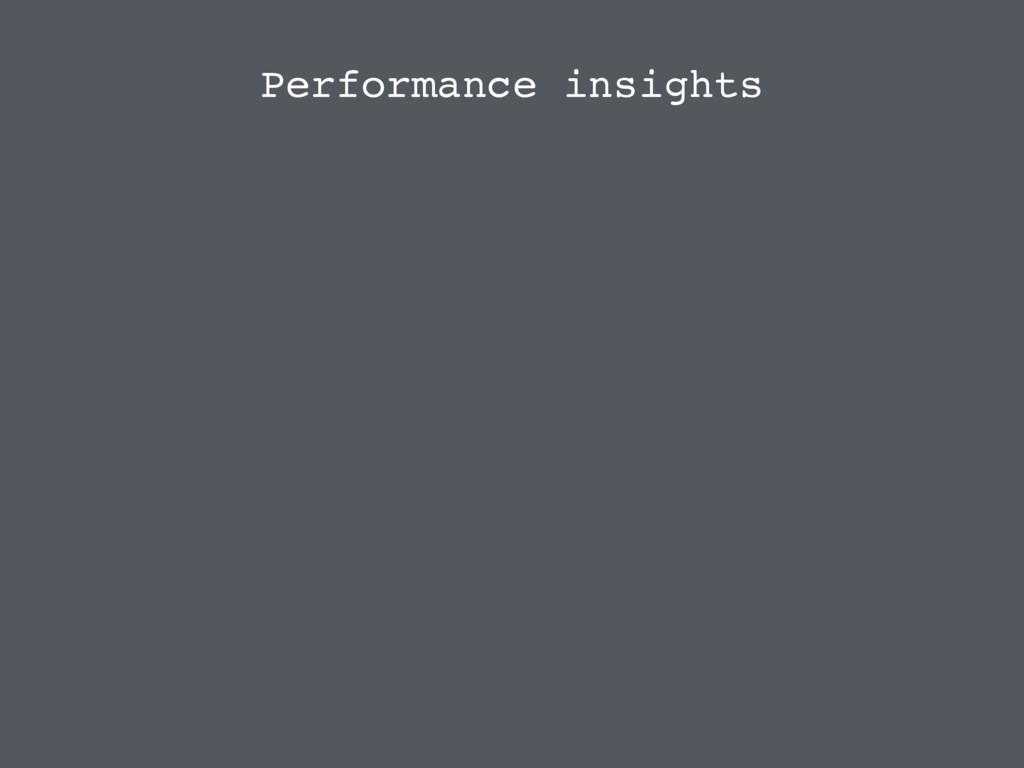 Performance insights