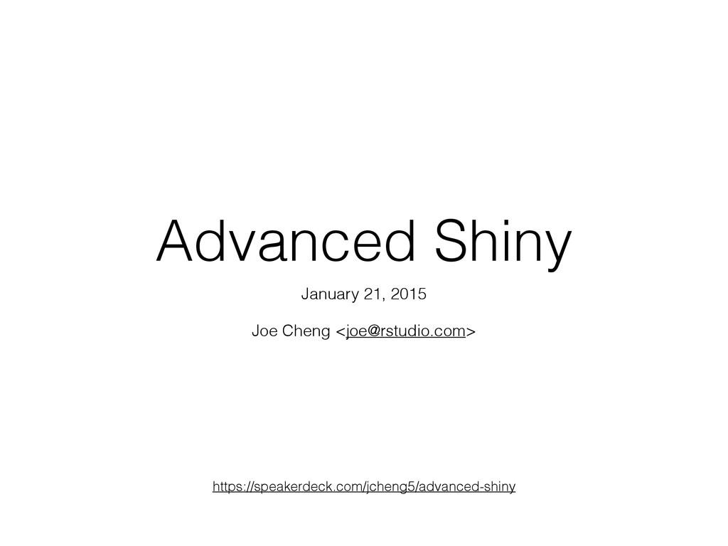 Advanced Shiny January 21, 2015 Joe Cheng <joe@...