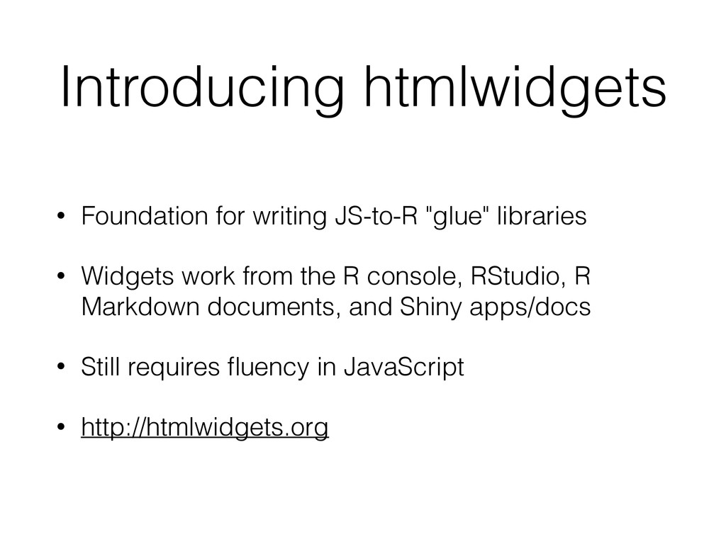 Introducing htmlwidgets • Foundation for writin...