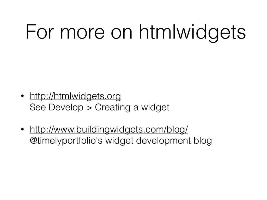 For more on htmlwidgets • http://htmlwidgets.or...