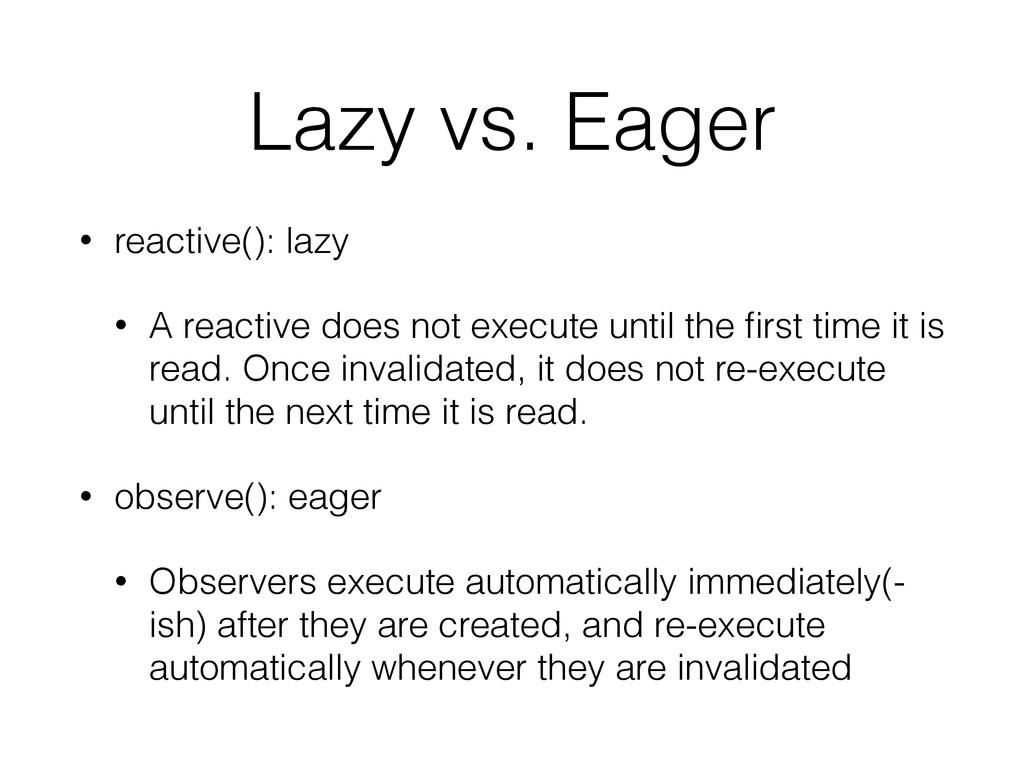 Lazy vs. Eager • reactive(): lazy • A reactive ...