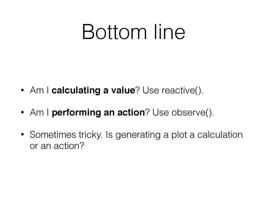 Bottom line • Am I calculating a value? Use rea...