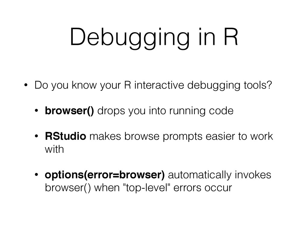 Debugging in R • Do you know your R interactive...