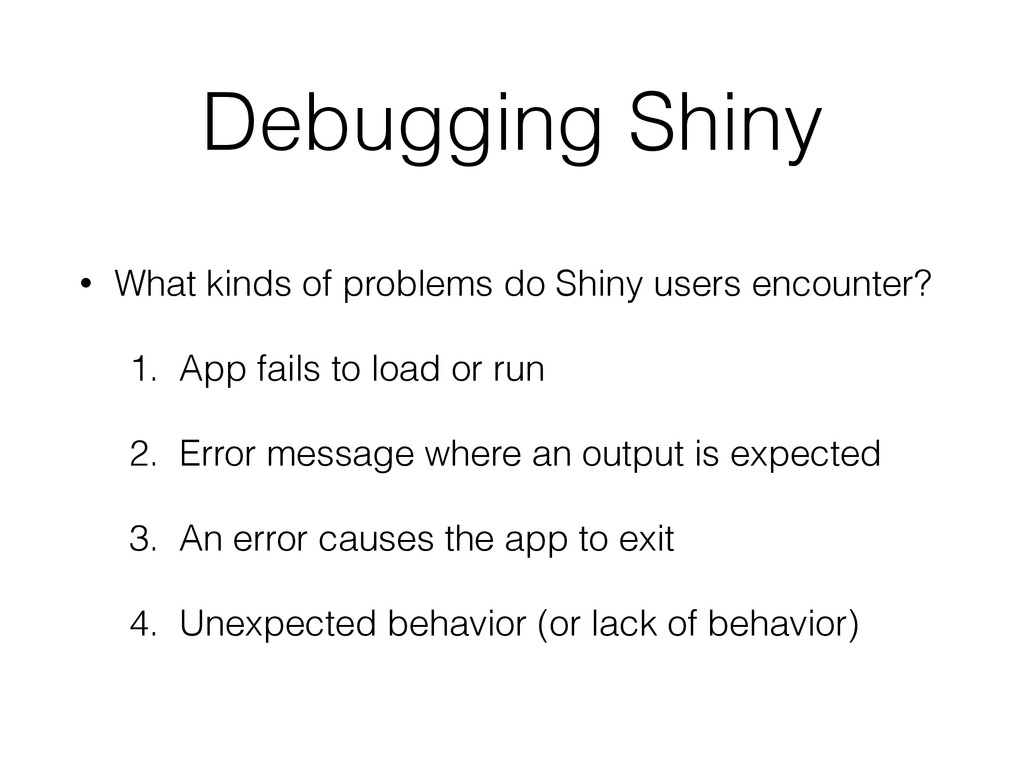 Debugging Shiny • What kinds of problems do Shi...