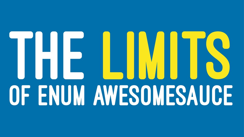 THE LIMITS OF ENUM AWESOMESAUCE