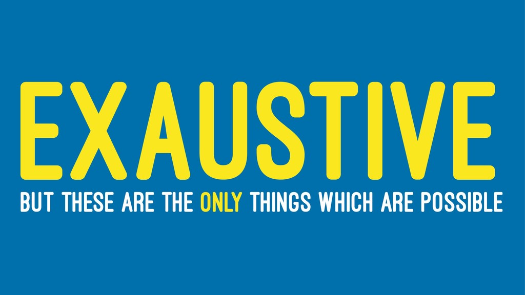 EXAUSTIVE BUT THESE ARE THE ONLY THINGS WHICH A...