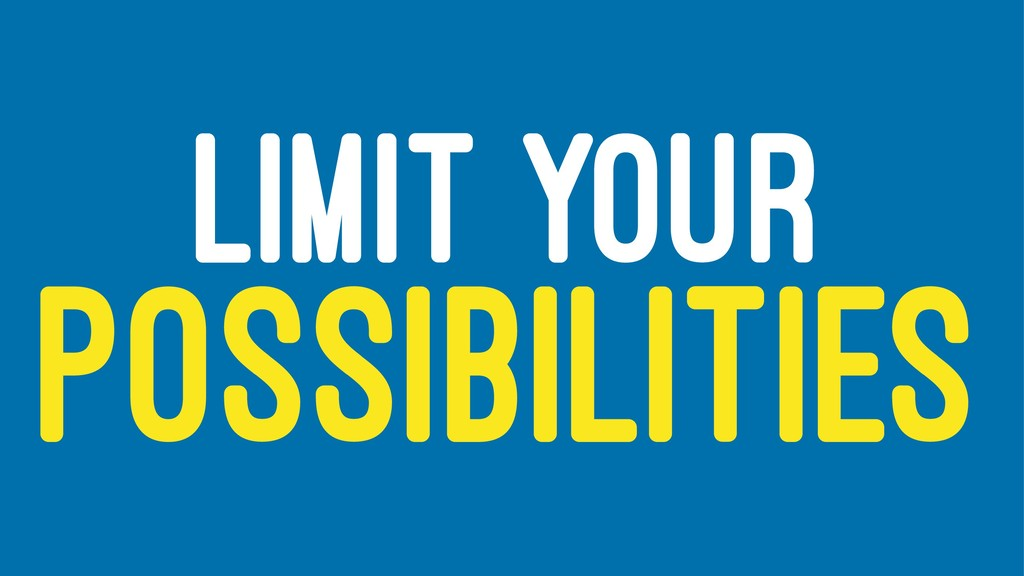LIMIT YOUR POSSIBILITIES