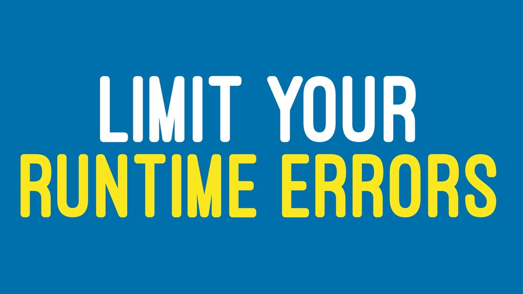 LIMIT YOUR RUNTIME ERRORS