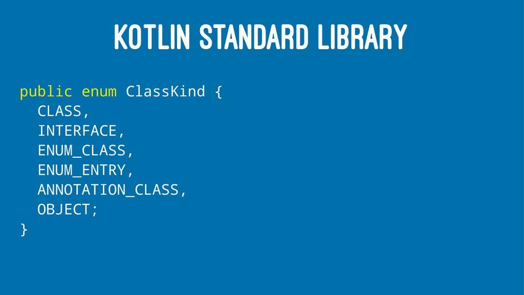 KOTLIN STANDARD LIBRARY public enum ClassKind {...