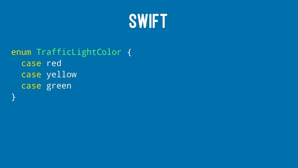 SWIFT enum TrafficLightColor { case red case ye...